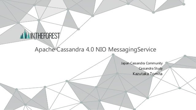 Apache Cassandra 4.0 NIO MessagingService Japan Cassandra Community Cassandra Study Kazutaka Tomita