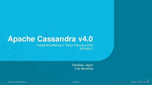 Apache Cassandra v4.0 1 © DataStax, All Rights Reserved. Confidential DataStax Japan Yuki Morishita Cassandra Meetup in To...