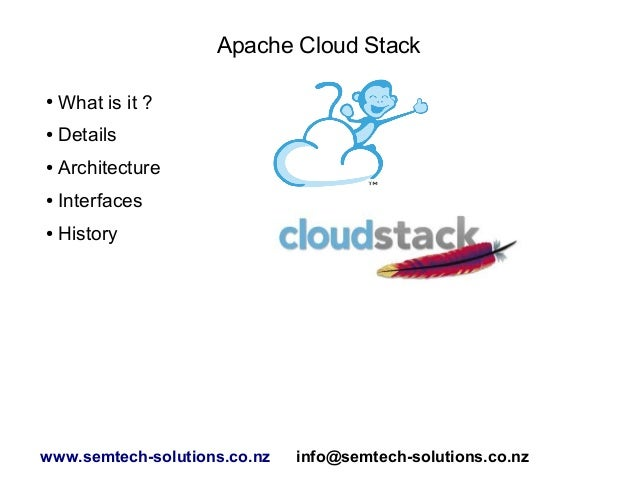 Apache Cloud Stack ●  What is it ?  ●  Details  ●  Architecture  ●  Interfaces  ●  History  www.semtech-solutions.co.nz  i...