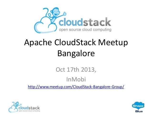 Apache CloudStack Meetup Bangalore Oct 17th 2013, InMobi http://www.meetup.com/CloudStack-Bangalore-Group/