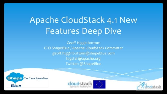 Apache CloudStack 4.1 New   Features Deep Dive                Geoff Higginbottom   CTO ShapeBlue / Apache CloudStack Commi...