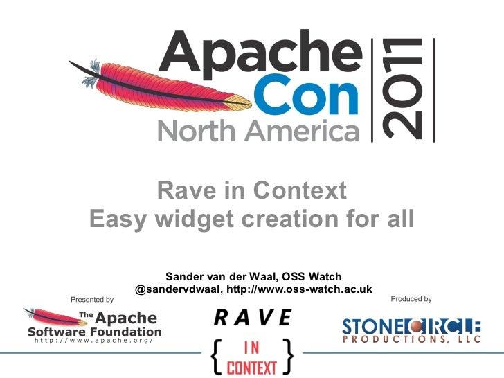Rave in Context Easy widget creation for all Sander van der Waal, OSS Watch @sandervdwaal, http://www.oss-watch.ac.uk