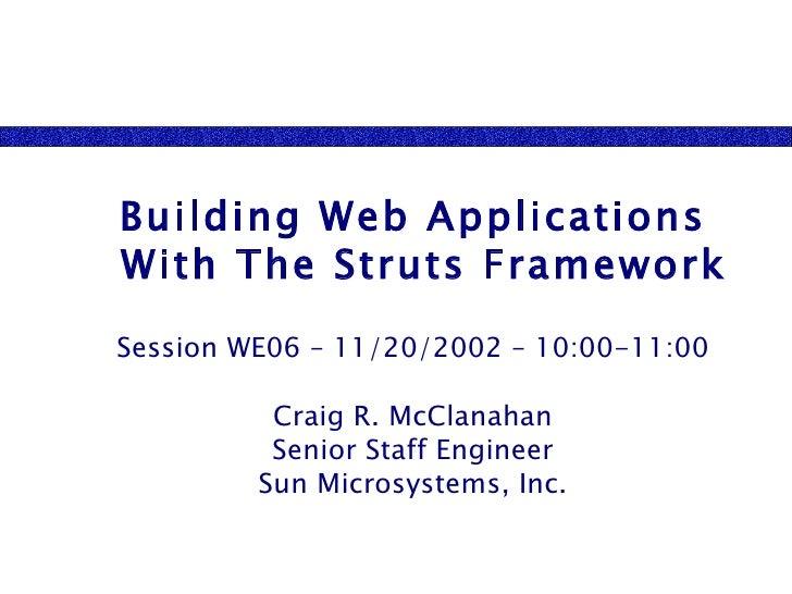 <ul><ul><li>Building Web Applications With The Struts Framework </li></ul></ul><ul><ul><li>Session WE06 – 11/20/2002 – 10:...