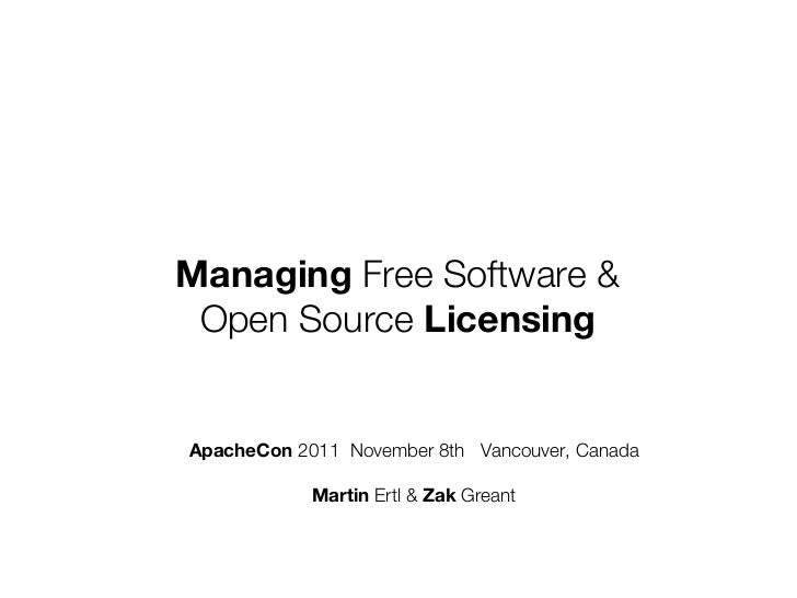 Managing Free Software & Open Source LicensingApacheCon 2011 November 12th Vancouver, Canada ApacheCon 2011 November 8th V...
