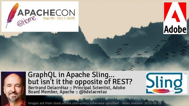 GraphQL in Apache Sling... but isn't it the opposite of REST? Bertrand Delacrétaz :: Principal Scientist, Adobe Board Me...