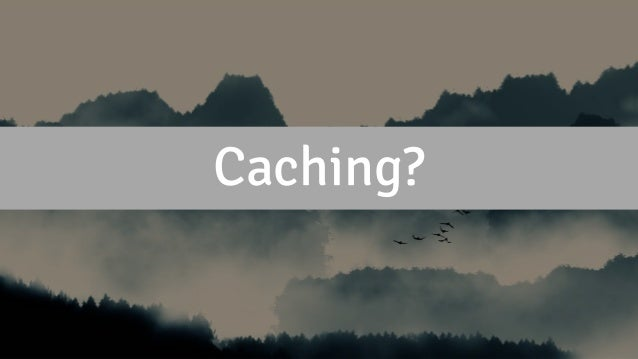 Caching?