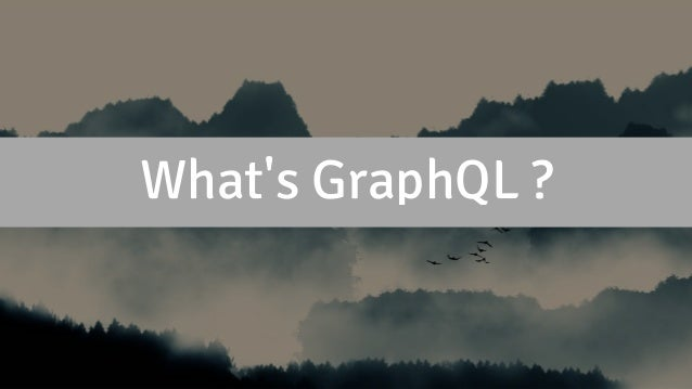 What's GraphQL ?