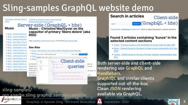 GraphQL in Apache Sling - Bertrand Delacrétaz September 2020 Sling-samples GraphQL website demo 9 Both server-side and cli...