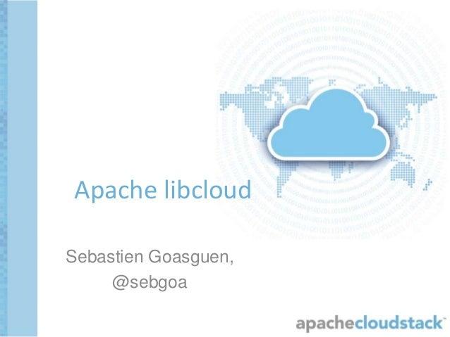 Sebastien Goasguen, @sebgoa Apache libcloud