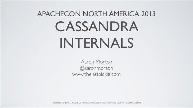 APACHECON NORTH AMERICA 2013    CASSANDRA    INTERNALS                       Aaron Morton                       @aaronmort...