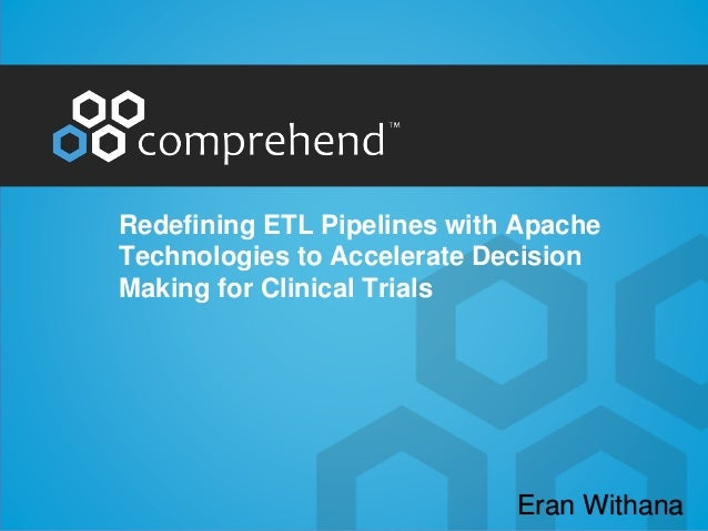 Redefining ETL Pipelines with Apache Technologies to Accelerate Decision Making for Clinical Trials Eran Withana