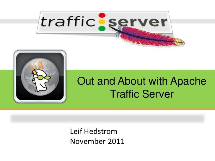 Out and About with Apache       Traffic ServerLeif HedstromNovember 2011