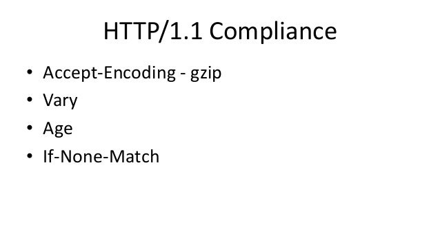 HTTP/1.1 Compliance • Accept-Encoding - gzip • Vary • Age • If-None-Match