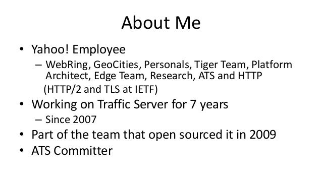 About Me • Yahoo! Employee – WebRing, GeoCities, Personals, Tiger Team, Platform Architect, Edge Team, Research, ATS and H...