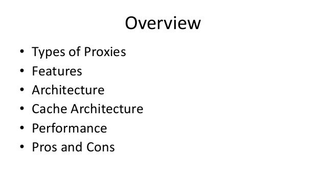 Overview • Types of Proxies • Features • Architecture • Cache Architecture • Performance • Pros and Cons