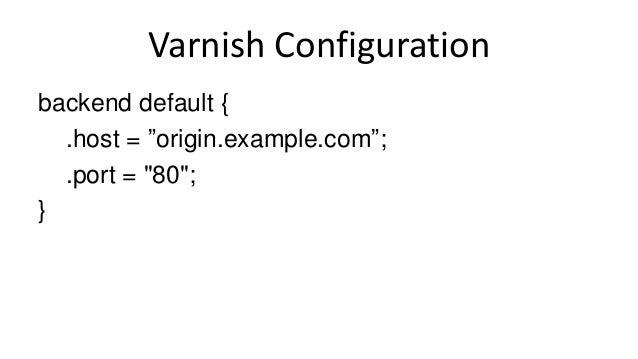"Varnish Configuration backend default { .host = ""origin.example.com""; .port = ""80""; }"