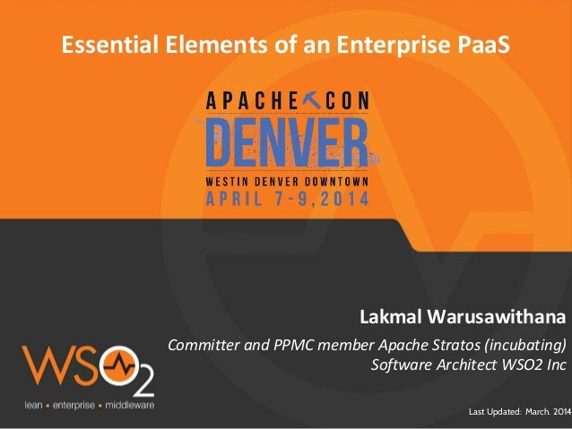 Last Updated: March. 2014 Lakmal Warusawithana Essential Elements of an Enterprise PaaS Committer and PPMC member Apache S...