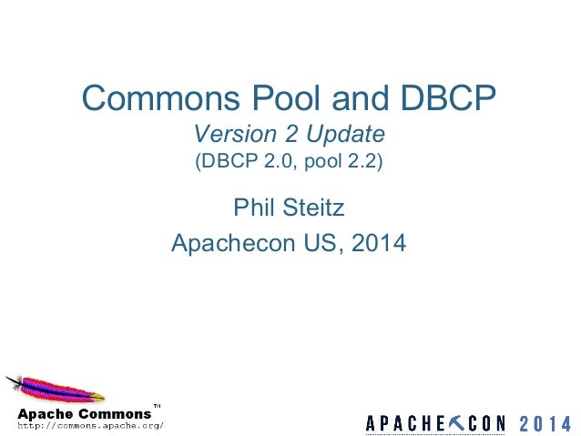 Commons Pool and DBCP Version 2 Update (DBCP 2.0, pool 2.2) Phil Steitz Apachecon US, 2014