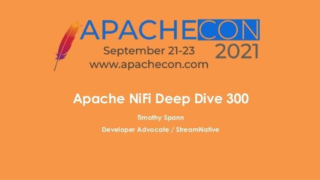 Apache NiFi Deep Dive 300 Timothy Spann Developer Advocate / StreamNative