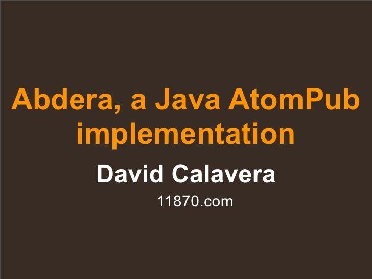 Abdera, a Java AtomPub    implementation      David Calavera          11870.com