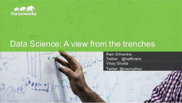Page 1 Data Science: A view from the trenches Ram Sriharsha Twitter: @halfbrane Vinay Shukla Twitter: @neomythos