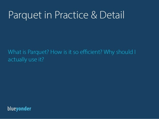 What is Parquet? How is it so efficient? Why should I actually use it? Parquet in Practice & Detail