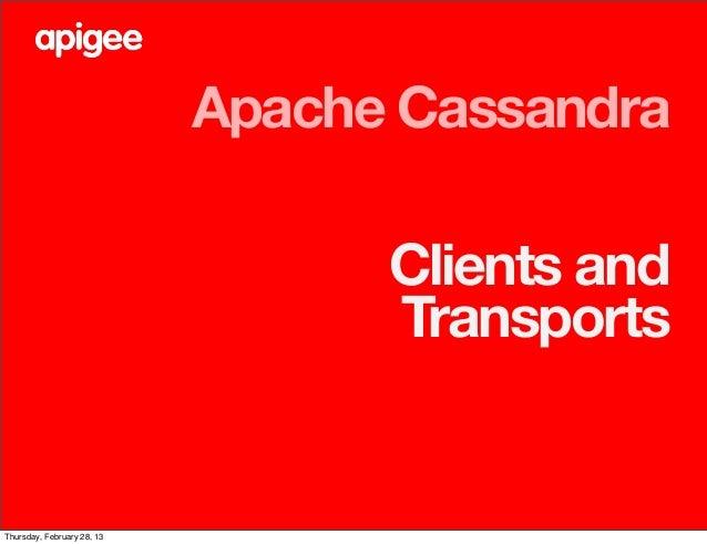 Apache Cassandra                                  Clients and                                  TransportsThursday, Februar...