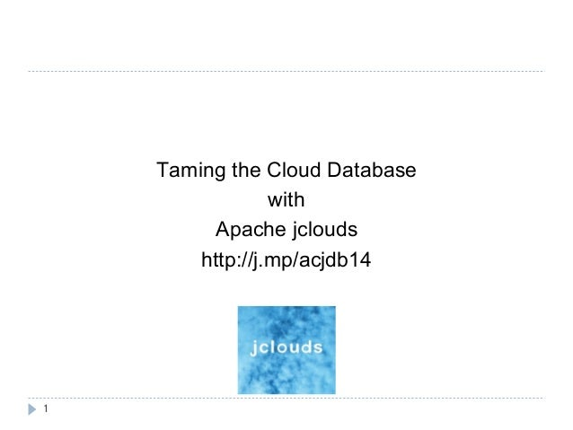 1 Taming the Cloud Database with Apache jclouds http://j.mp/acjdb14