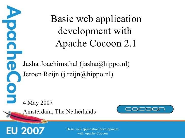 Basic web application          development with          Apache Cocoon 2.1Jasha Joachimsthal (jasha@hippo.nl)Jeroen Reijn ...