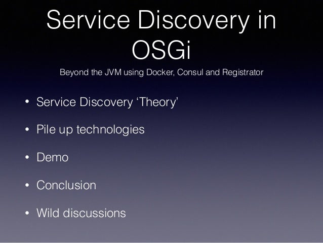 Apachecon core service discovery in osgi beyond the jvm for Consul and docker