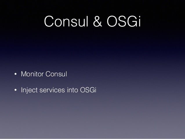 Apachecon core service discovery in osgi beyond the jvm for Consul in docker