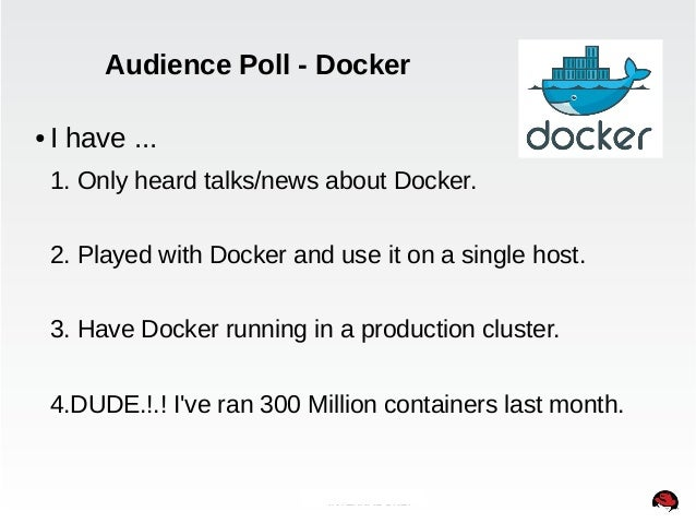 Audience Poll - Docker  ● I have ...  1. Only heard talks/news about Docker.  2. Played with Docker and use it on a single...