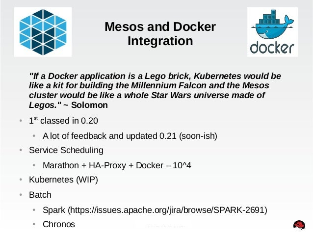 """Mesos and Docker  Integration  """"If a Docker application is a Lego brick, Kubernetes would be  like a kit for building the ..."""