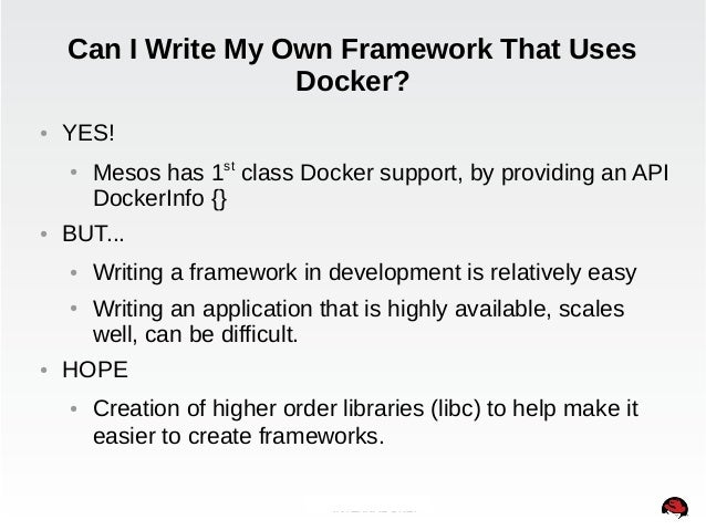 Can I Write My Own Framework That Uses  Docker?  INTERNAL ONLY  ● YES!  ● Mesos has 1st class Docker support, by providing...