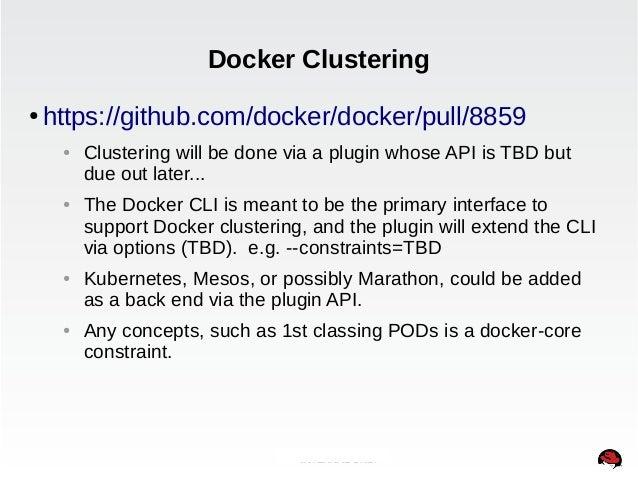 Docker Clustering  ● https://github.com/docker/docker/pull/8859  ● Clustering will be done via a plugin whose API is TBD b...