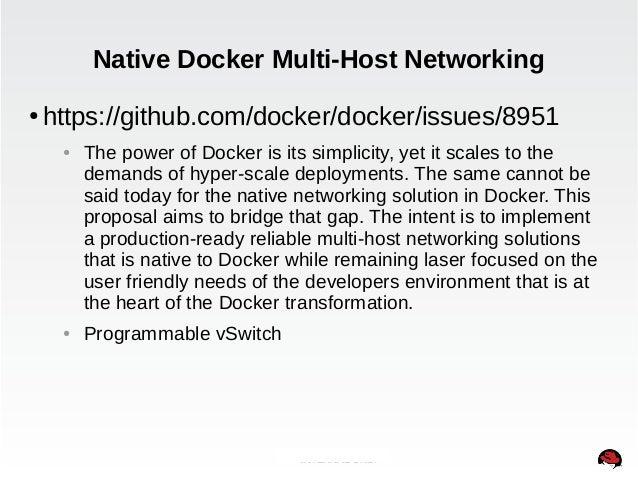 Native Docker Multi-Host Networking  ● https://github.com/docker/docker/issues/8951  ● The power of Docker is its simplici...