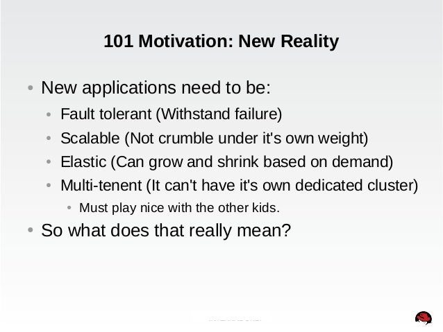 101 Motivation: New Reality  ● New applications need to be:  ● Fault tolerant (Withstand failure)  ● Scalable (Not crumble...