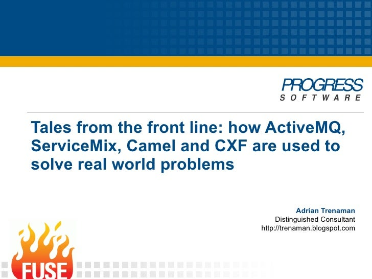 Tales from the front line: how ActiveMQ, ServiceMix, Camel and CXF are used to solve real world problems                  ...