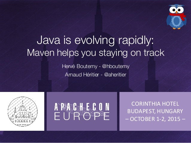 CORINTHIA  HOTEL BUDAPEST,  HUNGARY – OCTOBER  1-‐2,  2015  – Java is evolving rapidly: Maven helps you staying...