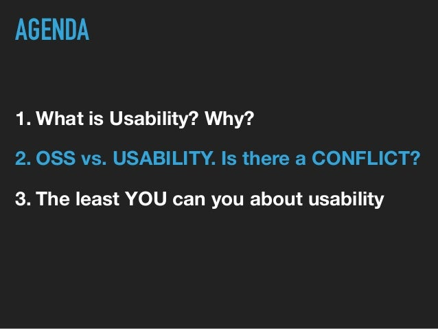 1. What is Usability? Why? 2. OSS vs. USABILITY. Is there a CONFLICT? 3. The least YOU can you about usability AGENDA