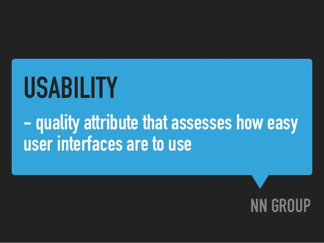 USABILITY NN GROUP - quality attribute that assesses how easy user interfaces are to use