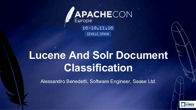 Lucene And Solr Document Classification Alessandro Benedetti, Software Engineer, Sease Ltd.