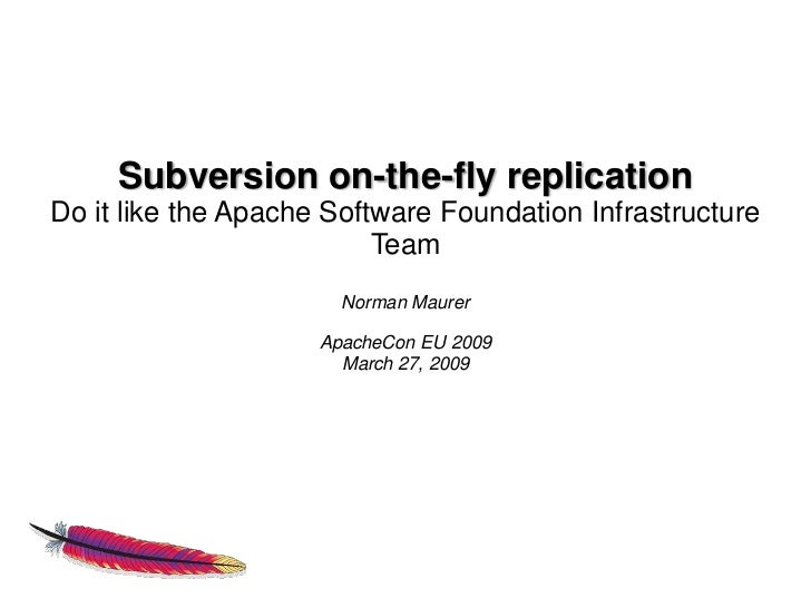 Subversion on-the-fly replication Do it like the Apache Software Foundation Infrastructure                           Team ...