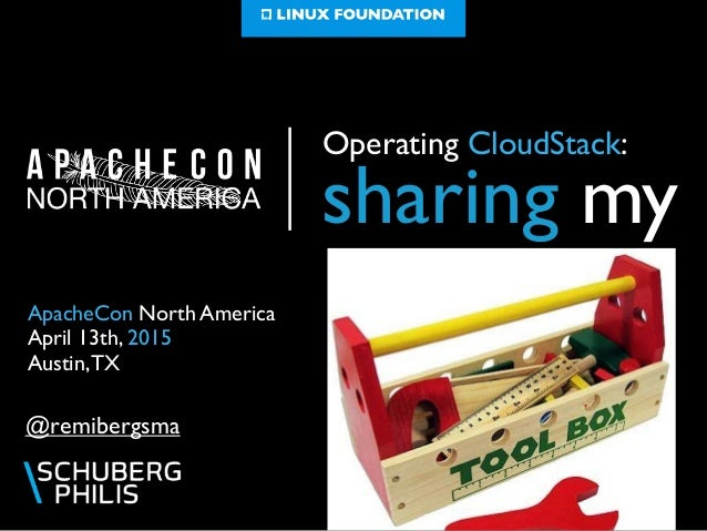 Operating CloudStack: sharing my @remibergsma ApacheCon North America  April 13th, 2015  Austin,TX