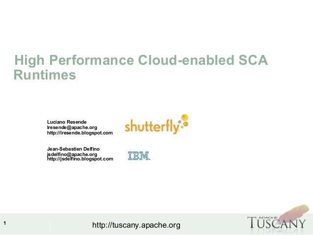 IBM Software Group 1 http://tuscany.apache.org High Performance Cloud-enabled SCA Runtimes Luciano Resende lresende@apache...
