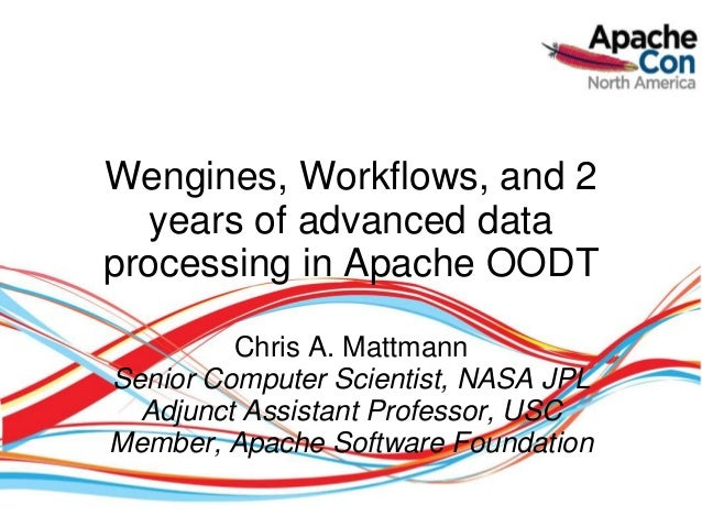 Wengines, Workflows, and 2  years of advanced dataprocessing in Apache OODT         Chris A. MattmannSenior Computer Scien...