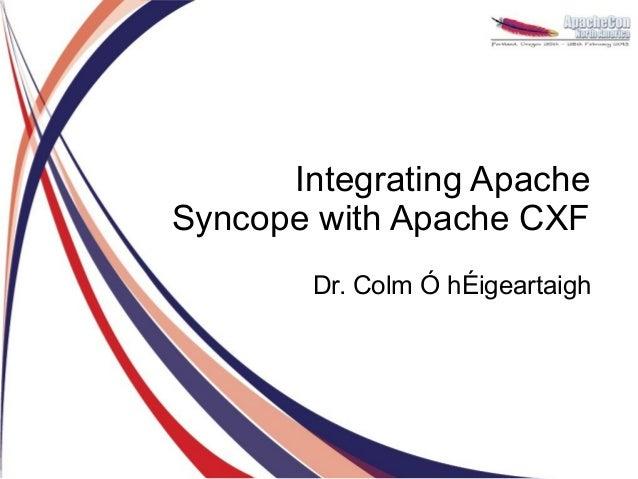 Integrating ApacheSyncope with Apache CXF        Dr. Colm Ó hÉigeartaigh