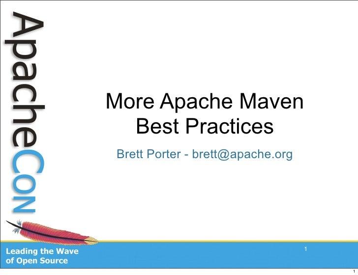 More Apache Maven   Best Practices Brett Porter - brett@apache.org                                       1                ...
