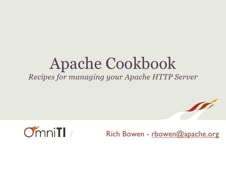Apache Cookbook Recipes for managing your Apache HTTP Server               /         Rich Bowen - rbowen@apache.org