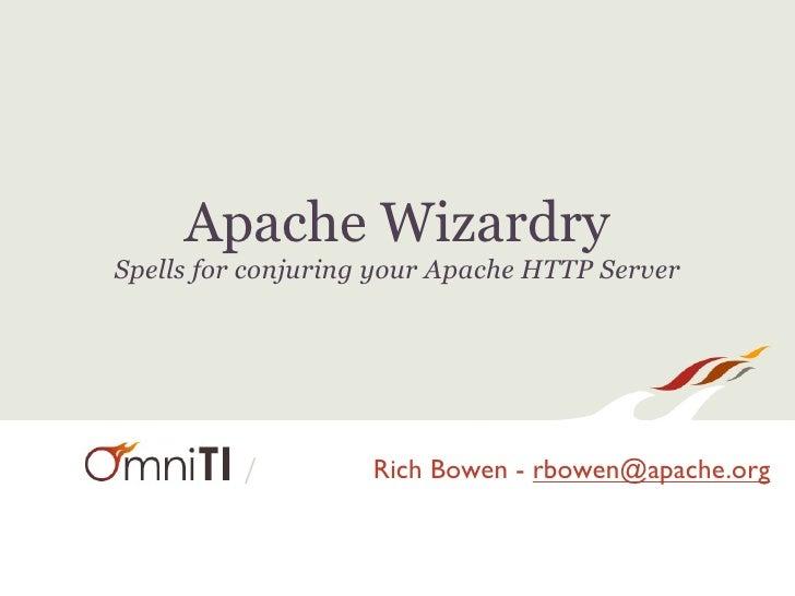 Apache WizardrySpells for conjuring your Apache HTTP Server          /         Rich Bowen - rbowen@apache.org